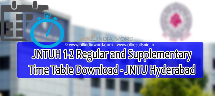 JNTUH 1-2 Time Table 2017 Download - JNTU Hyderabad Exams Schedule